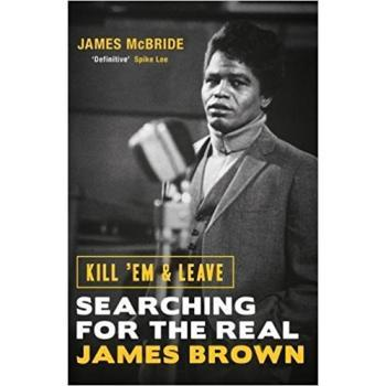 Kill 'Em & Leave : Searching for the Real James Brown / James McBride   McBride, James (1957-....). Auteur
