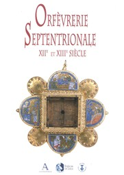 Orfèvrerie septentrionale : XIIe et XIIIe siècle |