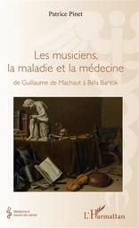 Les musiciens, la maladie et la médecine : De Guillaume de Machaut à Béla Bartok / Patrice Pinet | Pinet, Patrice. Auteur
