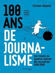 100 ans de journalisme : une histoire du Syndicat national des journalistes, 1918-2018 / Christian Delporte | Delporte, Christian (1958-....). Auteur