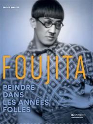 Foujita : peindre dans les années folles / Carole Boivineau, Sylvie Buisson, Catherine Delot et al.  