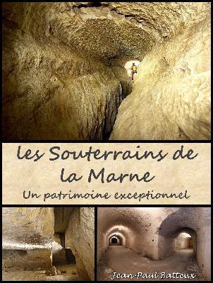 Les souterrains de la Marne : un patrimoine exceptionnel / Jean-Paul Batteux | Batteux, Jean-Paul (1957-....)