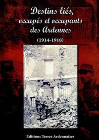 Destins liés, occupés et occupants des Ardennes : 1914-1918 |
