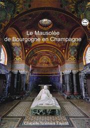 Le mausolée de Bourgogne en Champagne : chapelle funéraire Faynot / [Association de sauvegarde du mausolée de Bourgogne] | Association de sauvegarde du Mausolée de Bourgogne. Auteur