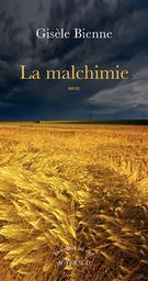 La malchimie : récit / Gisèle Bienne | Bienne, Gisèle (1946-....). Auteur