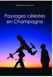 Paysages célestes en Champagne / Sébastien Beaucourt | Beaucourt, Sébastien