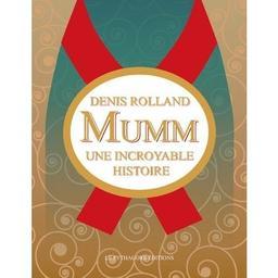Mumm : une incroyable histoire / Denis Rolland   Rolland, Denis (1943-....). Auteur