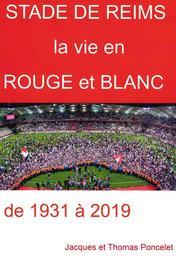 Stade de Reims, la vie en rouge et blanc : de 1931 à 2019 / Jacques et Thomas Poncelet   Poncelet, Jacques. Auteur