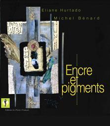 Encre et pigments / Michel Bénard | Bénard, Michel (1946-....). Auteur
