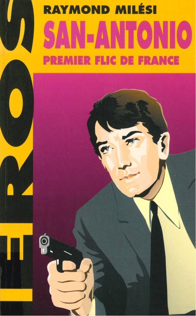 San-Antonio : premier flic de France / Raymond Milési | Milési, Raymond (1947-....). Auteur