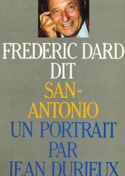 Frédéric Dard dit San-Antonio / un portrait par Jean Durieux | Dard, Frédéric (1921-2000). Auteur
