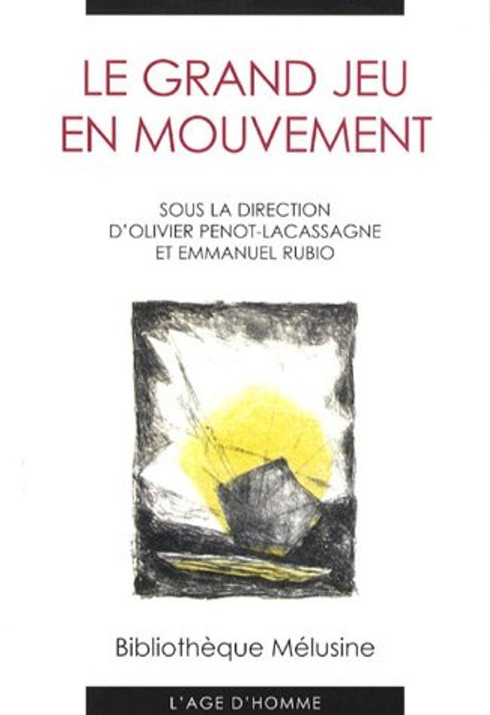 Le Grand Jeu en mouvement : actes du colloque de Reims / réunis par Olivier Penot-Lacassagne et Emmanuel Rubio  