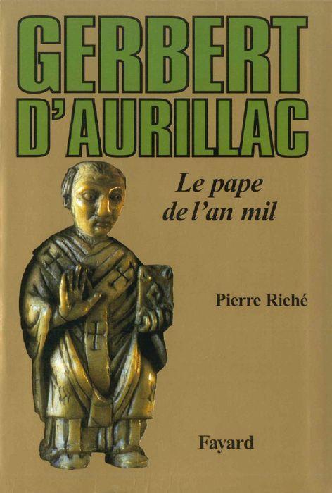 Gerbert d'Aurillac : le Pape de l'an Mil / Pierre Riché | Riché, Pierre (1921-....). Auteur