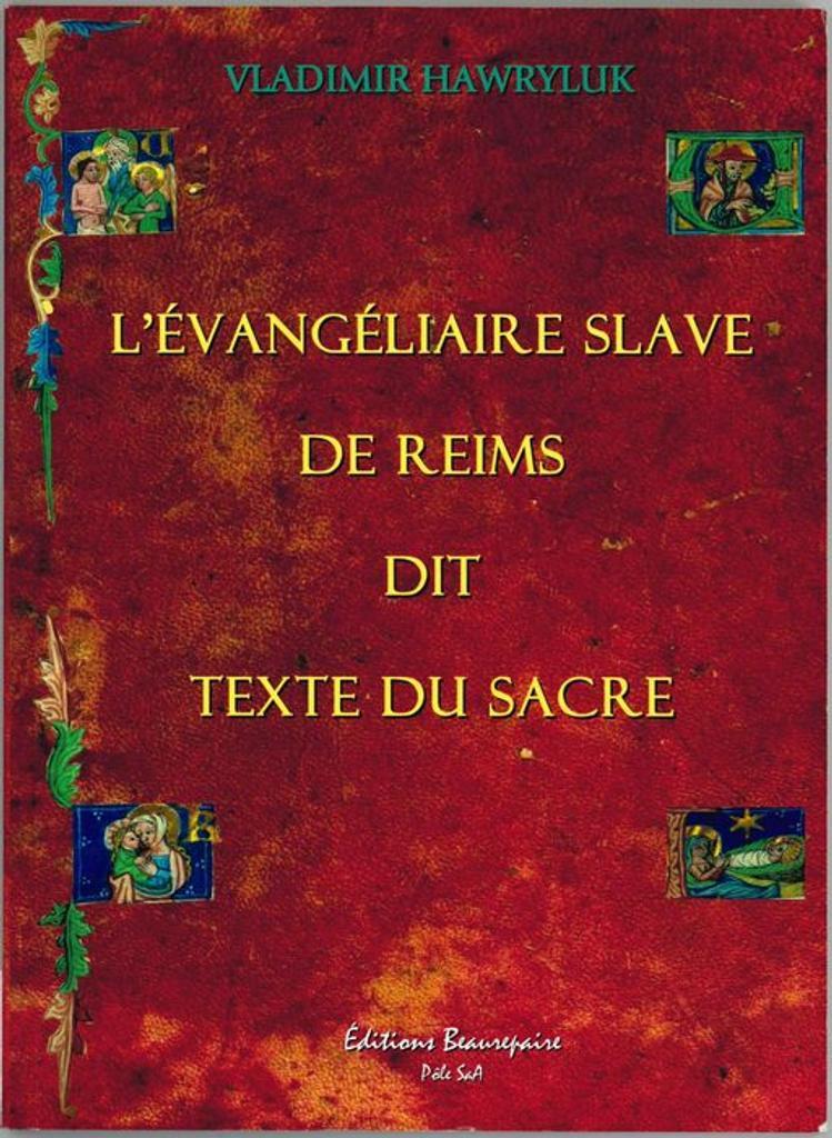 L'Evangéliaire slave de Reims dit Texte du sacre [texte imprimé] / Vladimir Hawryluk  