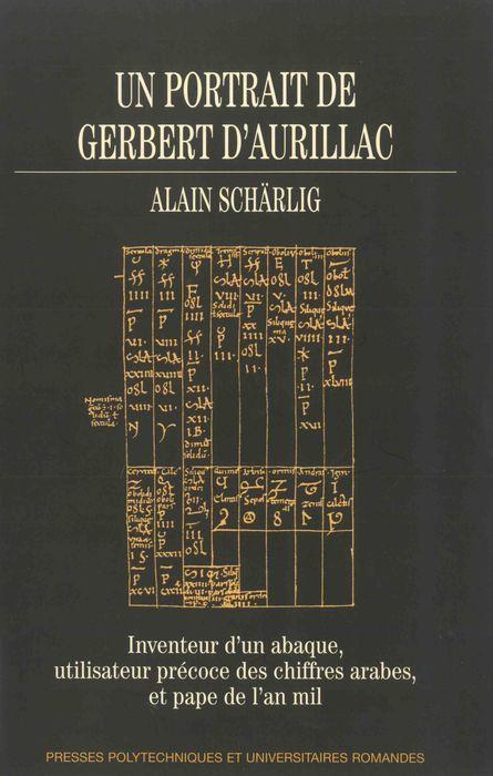 Un portrait de Gerbert d'Aurillac : inventeur d'un abaque, utilisateur précoce des chiffres arabes, et pape de l'an mil / Alain Schärlig | Schärlig, Alain. Auteur